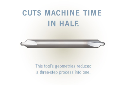 Cuts machine time in half.